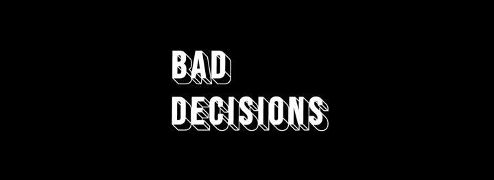 Bad Decisions <br/> Exclusive Venue Hire